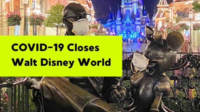 Disney World and All Disney Parks Worldwide Close to Slow the Spread of COVID-19 (Coronavirus)