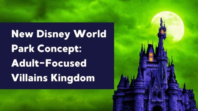 New Disney World Park Concept: Adult-Focused Villains Kingdom